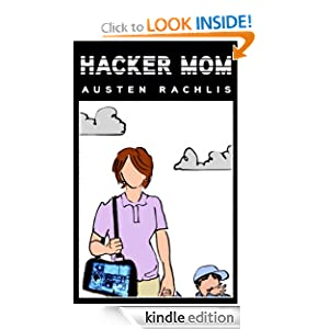Kindle Book Bargains: Hacker Mom (Kindle Serial), by Austen Rachlis. Publisher: Thomas + Mercer / Plympton (September 6, 2012)