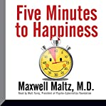 Five Minutes to Happiness | Maxwell Maltz MD