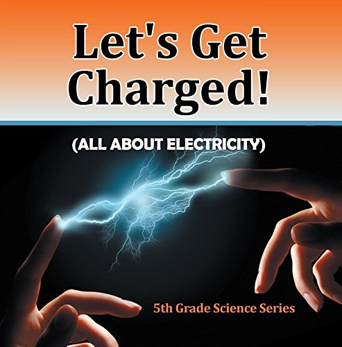 lets-get-charged-all-about-electricity-5th-grade-science-series-fifth-grade-books-electricity-for-ki