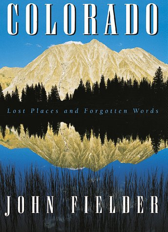 Colorado: Lost Places and Forgotten Words, JOHN FIELDER