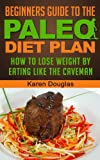 Paleo Diet For Beginners: Learn How to Lose 20+ Pounds With the Paleo Diet (Paleo Diet Recipes)