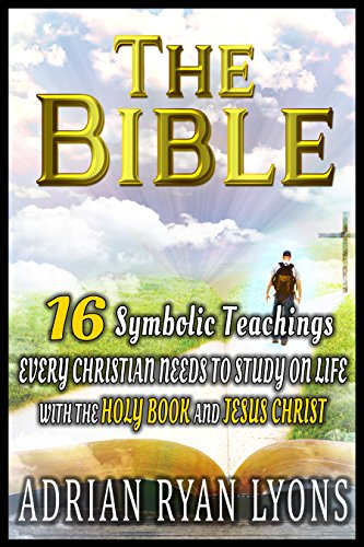THE BIBLE: 16 Symbolic Teachings Every Christian Needs To Study on Life with the Bible, Holy Book and Jesus Christ (Free Bible Dictionary For Kindle compare prices)