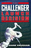 The Challenger Launch Decision: Risky Technology, Culture, and Deviance at NASA (0226851753) by Diane Vaughan