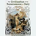 The Civilization of the Renaissance in Italy (       UNABRIDGED) by Jacob Burckhardt Narrated by Geoffrey Howard