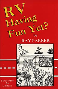 RV Having Fun Yet? : Comic Adventures in a Recreation Vehicle Ray Parker