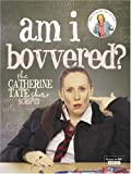 "AM I BOVVERED?: THE ""CATHERINE TATE SHOW"" SCRIPTS: THE ""CATHERINE TATE SHOW"" SCRIPTS"