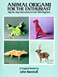 Animal Origami for the Enthusiast: Step-By-Step Instructions in over 900 Diagrams, 25 Original Models (Origami)