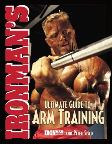 Ironman\'s Ultimate Guide to Arm Training (Ironman\'s Ultimate1series)