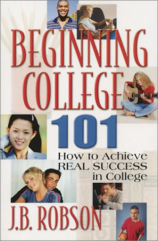 Beginning College 101: How to Achieve Real Success in College