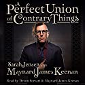 A Perfect Union of Contrary Things Audiobook by Maynard James Keenan, Sarah Jensen Narrated by Devon Sorvari, Maynard James Keenan