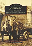 Jonesboro and Arkansas' Historic Northeast Corner  (AR) (Images of America)