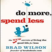 Do More, Spend Less: The New Secrets of Living the Good Life for Less | [Brad Wilson]