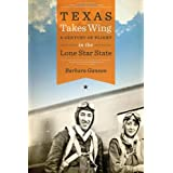 Texas Takes Wing: A Century of Flight in the Lone Star State (Bridwell Texas History Series)