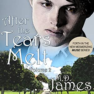 After the Tears Melt, Vol. 1: Muse Series, Book 3 | [M. D. James]