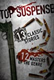 img - for Top Suspense: 13 Classic Stories by 12 Masters of the Genre (Top Suspense Anthologies) book / textbook / text book