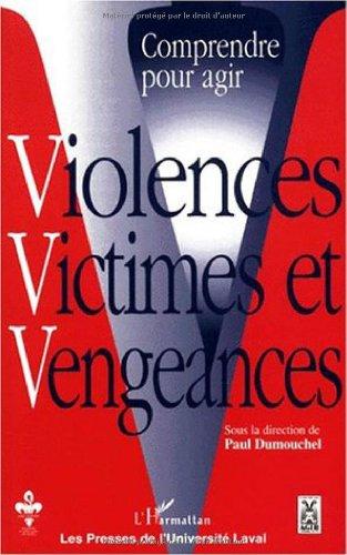 Comprendre pour agir. violences victimes et vengeances