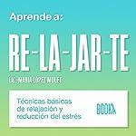 Aprende a Relajarte [Learn to Relax] | Maria Lopéz Mulet
