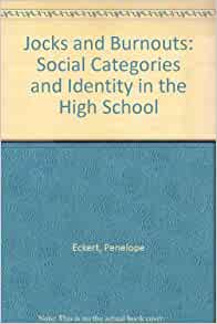 jocks and burnouts Eckert, p jocks and burnouts: social categories and identity in the high school,  1989 eckert, p linguistic variation as social practice, 2000 hudson, r.