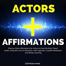 Actors Affirmations: Positive Daily Affirmations for Actors to See the Real Talent Inside Using the Law of Attraction, Self-Hypnosis, Guided Meditation and Sleep Learning Audiobook by Stephens Hyang Narrated by Larry Oliver