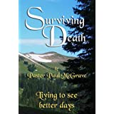 Surviving Death - Learning what it takes to go on ~ Paul McGraw