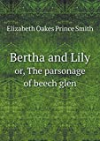 img - for Bertha and Lily or, The parsonage of beech glen book / textbook / text book