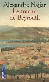 Le roman de beyrouth alexandre najjar babelio for Alexandre jardin le roman des jardin