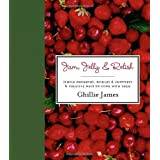 Jam, Jelly & Relish: Simple preserves, pickles & chutneys & creative ways to cook with themby Ghillie James