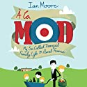 À La Mod: My So-Called Tranquil Family Life in Rural France (       UNABRIDGED) by Ian Moore Narrated by Ian Moore