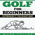 Golf for Beginners: Approach It the Right Way Hörbuch von Mark Taylor Gesprochen von: Forris Day Jr