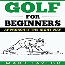 Golf for Beginners: Approach It the Right Way Audiobook by Mark Taylor Narrated by Forris Day Jr