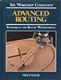 img - for Advanced Routing: Techniques for Better Woodworking (The Workshop Companion) book / textbook / text book