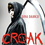 Croak (       UNABRIDGED) by Gina Damico Narrated by Jessica Almasy