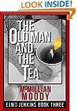 The Old Man and the Tea (Elmo Jenkins - Book Three)