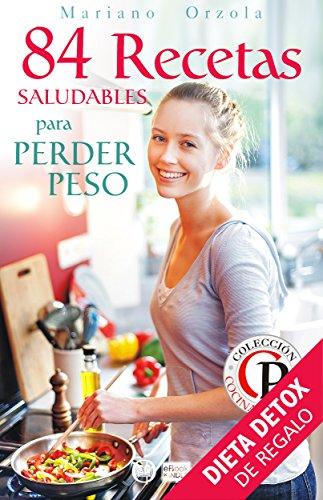 84 RECETAS SALUDABLES PARA PERDER PESO (Colección Cocina Práctica)