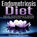 Endometriosis Diet: Heal Naturally with Nutritional Therapy | Barbara Williams