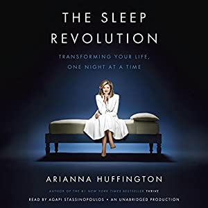 The Sleep Revolution: Transforming Your Life, One Night at a Time Audiobook by Arianna Huffington Narrated by Agapi Stassinopoulos