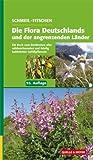 Schmeil/Fitschen: Die Flora Deutschlands und der angrenzenden Länder: Ein Buch zum Bestimmen aller wildwachsenden und häufig kultivierten Gefäßpflanzen