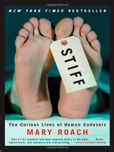 Stiff: The Curious Lives of Human Cadavers by Roach, Mary 1st (first) Edition [Hardcover(2003)] PDF