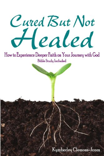 Book: Cured But Not Healed - How to Experience Deeper Faith on Your Journey with God by Kymberley Clemons-Jones