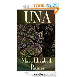 Kindle Book Bargain: UNA, by Mary Elizabeth Raines. Publisher: Laughing Cherub Unlimited; 1 edition (February 15, 2010)