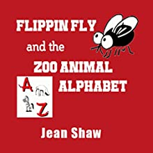 Flippin Fly and the Zoo Animal Alphabet: Educational Story for Children Audiobook by Jean Shaw Narrated by Jean Shaw
