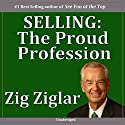 Selling: The Proud Profession  by Zig Ziglar Narrated by Zig Ziglar