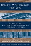 img - for Berlin - Washington, 1800-2000: Capital Cities, Cultural Representation, and National Identities (Publications of the German Historical Institute) book / textbook / text book