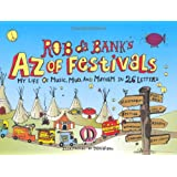 Rob da Bank's A-Z of Festivals: My Festival Life in 26 Letters