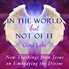 In the World but Not of It: New Teachings from Jesus on Embodying the Divine Hörbuch von Gina Lake Gesprochen von: Fred Kennedy