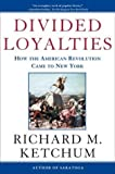 Divided Loyalties: How the American Revolution Came to New York (0805061207) by Ketchum, Richard M.
