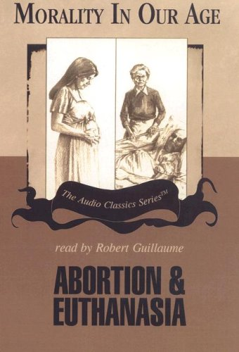 Abortion & Euthanasia (The Audio Classics Series)