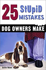 25 Stupid Mistakes Dog Owners Make from Gramercy