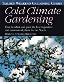 img - for Taylor's Weekend Gardening Guide to Cold Climate Gardening: How to Select and Grow the Best Vegetables and Ornamental Plants for the North (Taylor's Weekend Gardening Guides (Houghton Mifflin)) book / textbook / text book