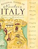 : Regional Foods of Northern Italy: Recipes and Remembrances